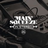 Main Squeeze: In Stereo (09/11/2018)