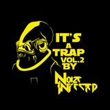 IT'S A TRAP VOL. 2 By Noize Infected!