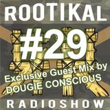 Rootikal Radioshow #29 feat. Dougie Conscious Exclusive Mix