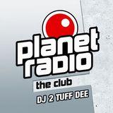 DJ 2 TUFF DEE - planet radio the Club 10-2018