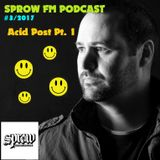 """SPROW FM Podcast #3 """"Acid Post"""" Part 1/2  May 1st 2017"""