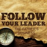 Follow Your Leader Part 1: The Father's Business - Paul McMahon - 5th February 2017