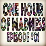One hour of madness - Episode#01