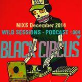 NIXS December 2014 Dj set for Black Circus  WILD SESSIONS - PODCAST #004