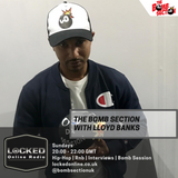 The Bomb Section with Lloyd Banks feat Special Guest Jay Snaggz 13/01/19 8pm -10pm gmt