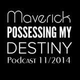 MAVERICK - POSSESSING MY DESTINY - Podcast 11/2014