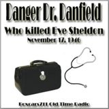 Danger Dr. Danfield - Who killed Eve Sheldon (11-17-46)