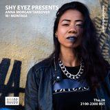 Shy Eyez W/ Anna Morgan & Montage: April '18