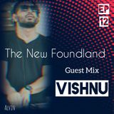 The New Foundland Ep 12 Guest mix Vishnu