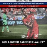 """STAGIONE 2017/2018. PUNTATA 04: """"MLS: è il calcio del futuro?"""" con Max Cristina di MLS Socceritalia"""