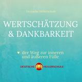 Wertschätzung & Dankbarkeit  – der Weg zur inneren und äußeren Fülle - Deutsche Heilerschule