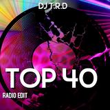 DJ T.R.D TOP 40 RADIO EDIT - Alessia Cara, Hailee Steinfeld ft Grey & Zedd, Daya, The Weeknd ft Daft