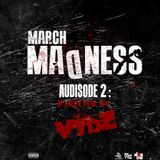 *MARCH MADNESS* Audisode 2 (Djrected By VYBZ)