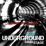 UNDERGROUND MAIN STAGE [episode #12] - Guest Dj: AlexBi