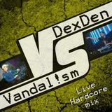 DexDen vs Vandal!sm - Live Hardcore mix 2014