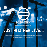 A Cosmic Live 009 : Just Another Live I @Happiness42 2018_04_30 Mon. Live