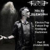 Mix New Electro Pop, Synthpop, Future Pop, Darkwave (Part 12) 0ctobre 2018 By Dj-Eurydice