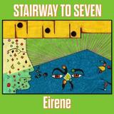 Stairway to Seven - Eirene