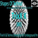 TrixX K - Shapes Of Techno! (34) by TrixX K and Techno Connection UK Underground fm!