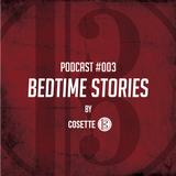 "Cosette Podcast - Episode #003 - ""Bedtime Stories"""
