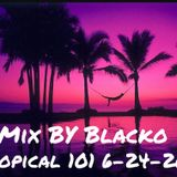 Mix By Blacko Tropical 101 6-24-2016