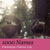 Pixelatique Podcast #19 - 1000names