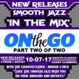 SJITM ON THE GO PRESENTS - NEW SMOOTH JAZZ RELEASE SINGLES AND CLASSIC TRACKS - (PART TWO) 10-07--17