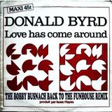 DONALD BYRD - LOVE HAS COME AROUND -THE BOBBY BUSNACH LOVE IS HERE TO STAY EDIT-12.37