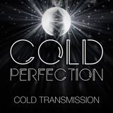 """COLD TRANSMISSION presents """"COLD PERFECTION"""" 15.09.18 (no. 43)"""