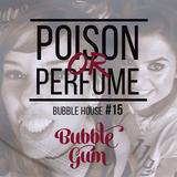 BUBBLE HOUSE #15 - Poison or Perfume