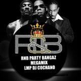 RNB PARTY BANGAZ MEGAMIX LMP DJ COCHANO