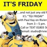 """TGI Friday!!"" on riviera.fm with Paul Kay 3 - 5 pm 20.10.17"