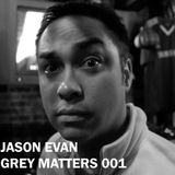 Jason Evan - Grey Matters 001