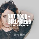 NOT YOUR GIRLFRIEND x Fly High Radio 001