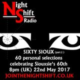 Night Shift Radio - Sixity Sioux (part2 - 22nd May 2017)