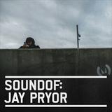 SoundOf: Jay Pryor