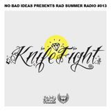 No Bad Ideas Presents Rad Summer Radio #013: Knife Fight