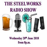 Steelworks Radio Show - 20th June 2018