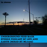 UNDERGROUND FEED BACK STEREO PODCAST OF LIFE AND EARTH (MIXED BY ML7102)