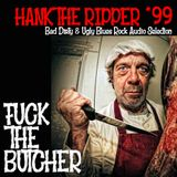 FUCK THE BUTCHER - HANK THE RIPPER #99