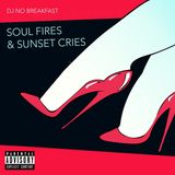 DJ No Breakfast - SOUL FIRES & SUNSET CRIES