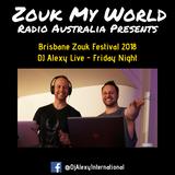 DJ Alexy Live - Brisbane Zouk Festival 2018 - Flashback Friday Night for Zouk My World Radio