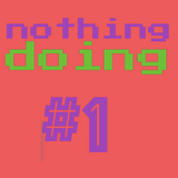 Nothing Doing #1
