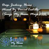 Deep, Jacking, House Mixed By Daniel Castillo (Sanje My House  Mayo,2016)