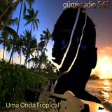 """gümixradio 547 """"Uma Onda Tropical"""""""