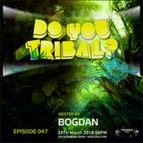 Bogdan - DO YOU TRIBAL 047 on TM Radio - 28-Mar-2018