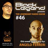 Black Legend pres. The Legendary Radio Show (23-02-2019) - Guest Angelo Ferreri