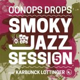 Smoky Jazz Session 5 (Oonops Drops)