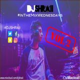 "@DJSHRAII -  "" Club Mix "" (Vol.2) #InTheMixWednesdays"