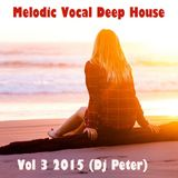 Melodic Vocal Deep House Vol 3 2015 (Dj Peter)